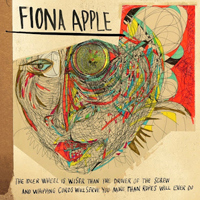 Okładka Fiona Apple - The Idler Wheel Is Wiser Than The Driver Of The Screw And Whipping Cords Will Serve You More Than Ropes Will Ever Do