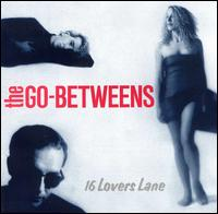 Okładka The Go-Betweens - 16 Lovers Lane