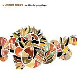 Obrazek pozycja 8. Junior Boys - So This Is Goodbye