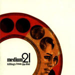 Obrazek pozycja 38. Medium 21 - Killings From The Dial (2003)